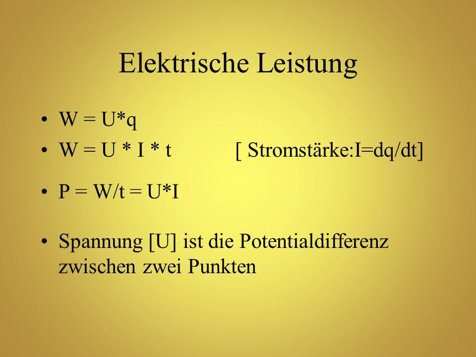 Elektrische Leistung W = U*q W = U * I * t [ Stromstärke:I=dq/dt]